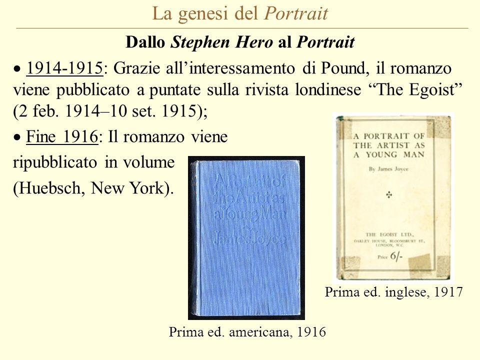 La genesi del Portrait Dallo Stephen Hero al Portrait 1914-1915: Grazie allinteressamento di Pound, il romanzo viene pubblicato a puntate sulla rivist