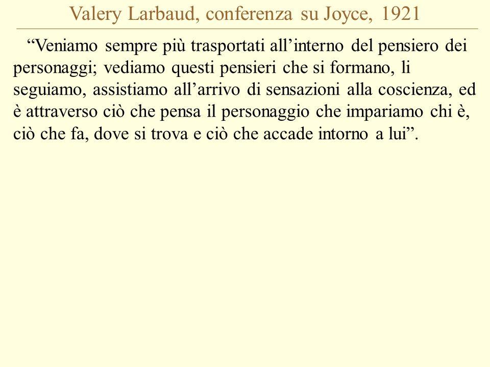 Valery Larbaud, conferenza su Joyce, 1921 Veniamo sempre più trasportati allinterno del pensiero dei personaggi; vediamo questi pensieri che si forman