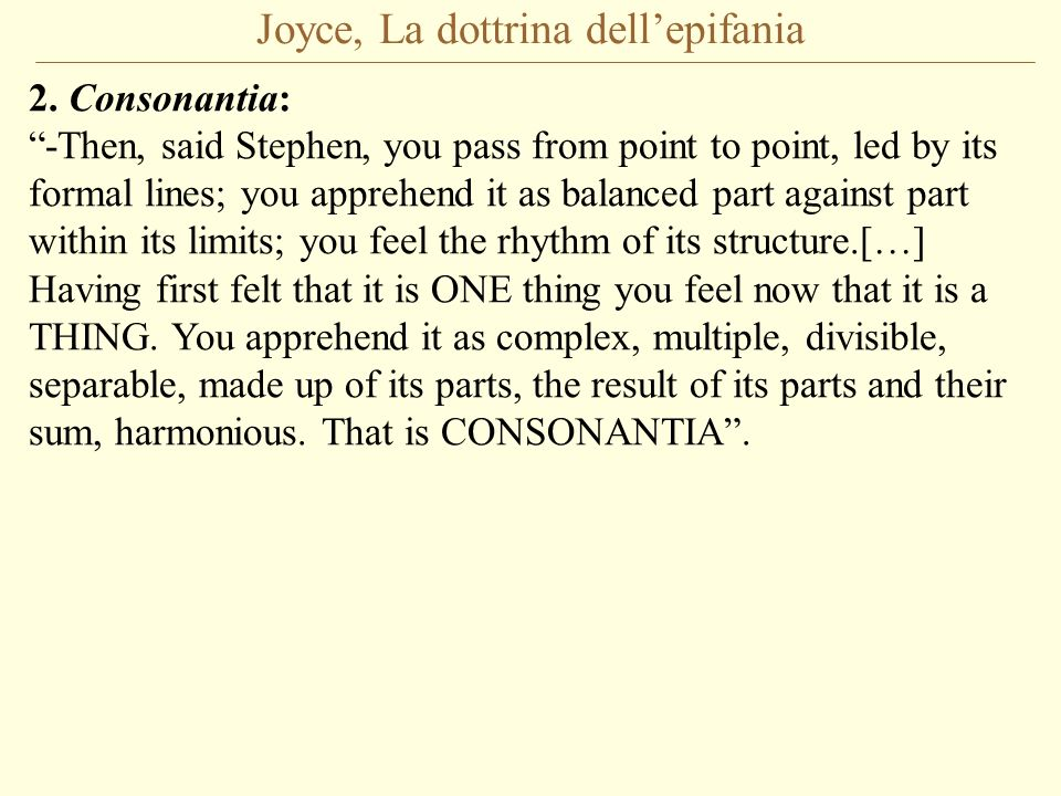 Joyce, La dottrina dellepifania 2. Consonantia: -Then, said Stephen, you pass from point to point, led by its formal lines; you apprehend it as balanc