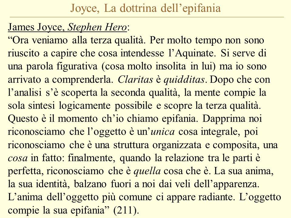 Joyce, La dottrina dellepifania James Joyce, Stephen Hero: Ora veniamo alla terza qualità. Per molto tempo non sono riuscito a capire che cosa intende