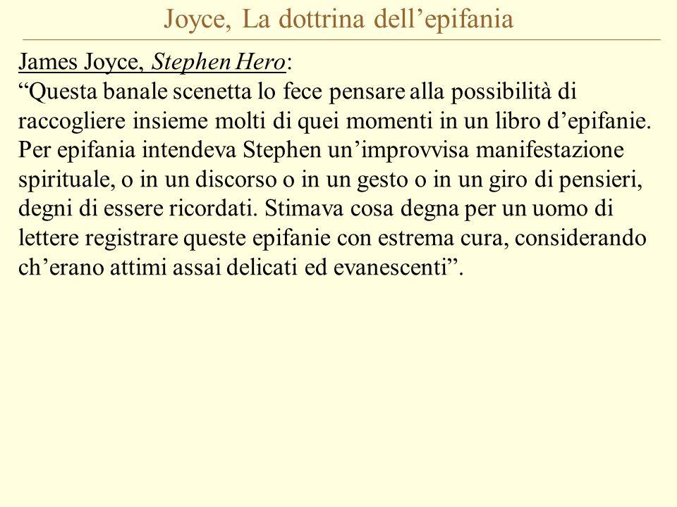 Joyce, La dottrina dellepifania James Joyce, Stephen Hero: Questa banale scenetta lo fece pensare alla possibilità di raccogliere insieme molti di que