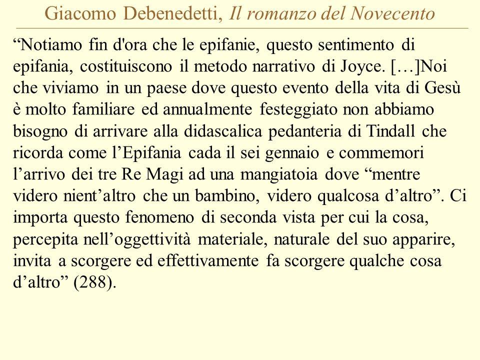Giacomo Debenedetti, Il romanzo del Novecento Notiamo fin d'ora che le epifanie, questo sentimento di epifania, costituiscono il metodo narrativo di J