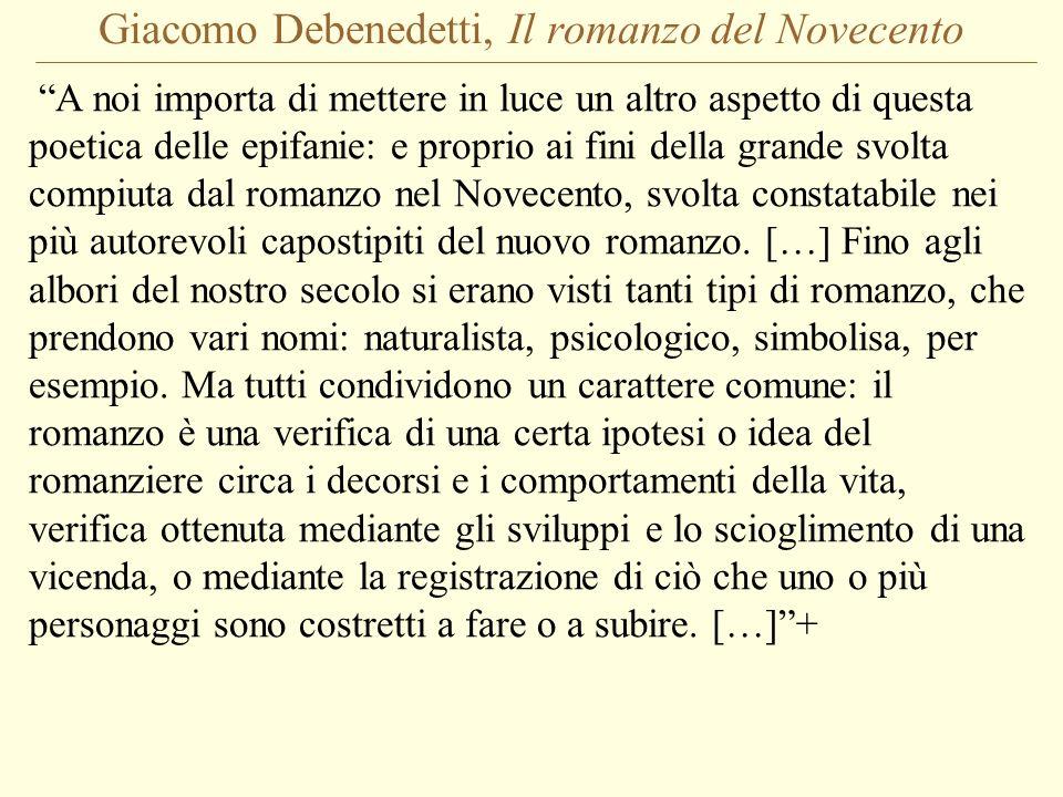 Giacomo Debenedetti, Il romanzo del Novecento A noi importa di mettere in luce un altro aspetto di questa poetica delle epifanie: e proprio ai fini de