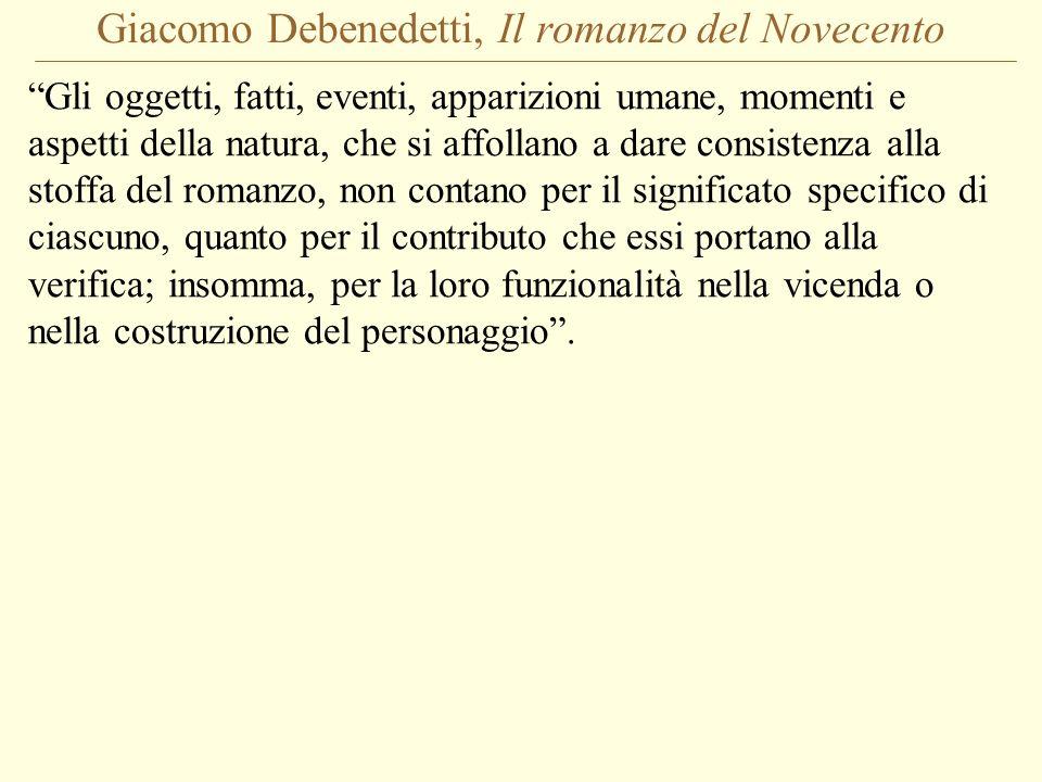 Giacomo Debenedetti, Il romanzo del Novecento Gli oggetti, fatti, eventi, apparizioni umane, momenti e aspetti della natura, che si affollano a dare c