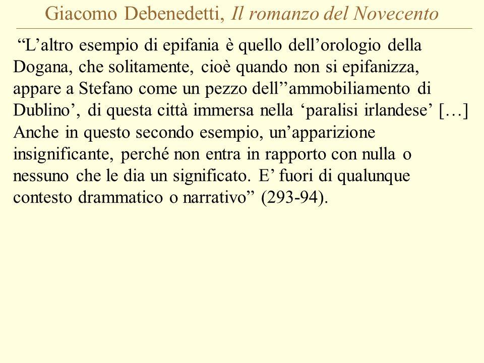 Giacomo Debenedetti, Il romanzo del Novecento Laltro esempio di epifania è quello dellorologio della Dogana, che solitamente, cioè quando non si epifa