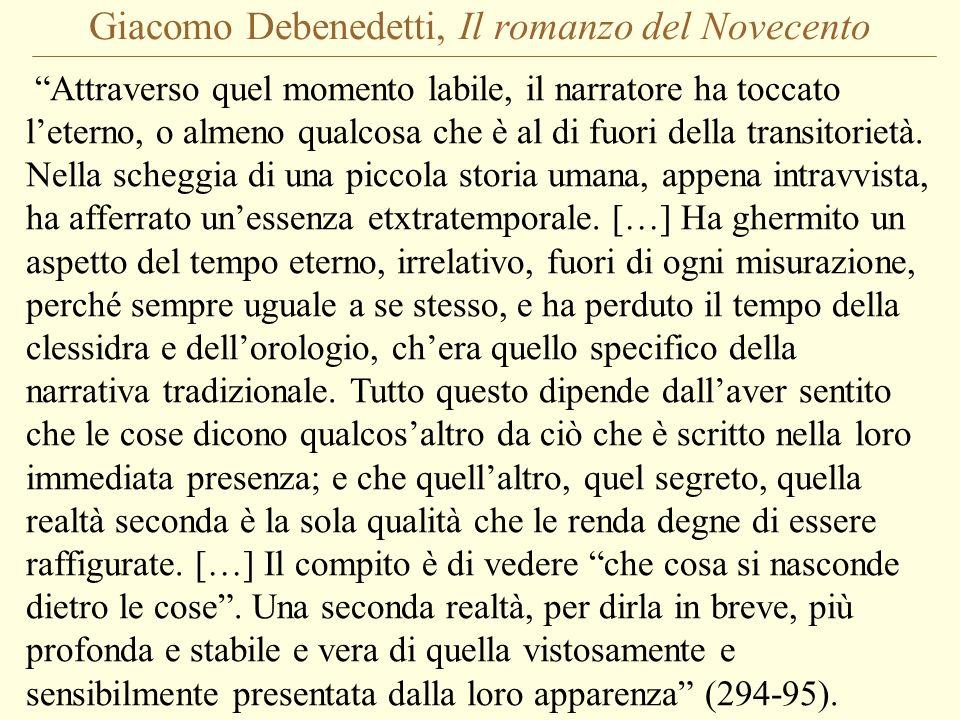 Giacomo Debenedetti, Il romanzo del Novecento Attraverso quel momento labile, il narratore ha toccato leterno, o almeno qualcosa che è al di fuori del
