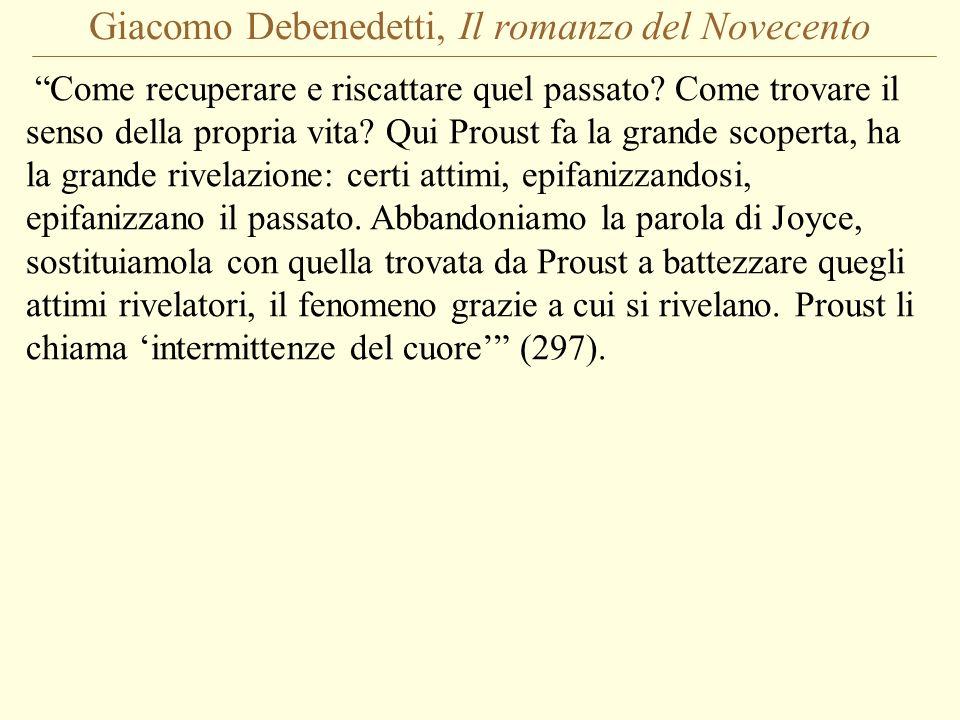 Giacomo Debenedetti, Il romanzo del Novecento Come recuperare e riscattare quel passato? Come trovare il senso della propria vita? Qui Proust fa la gr