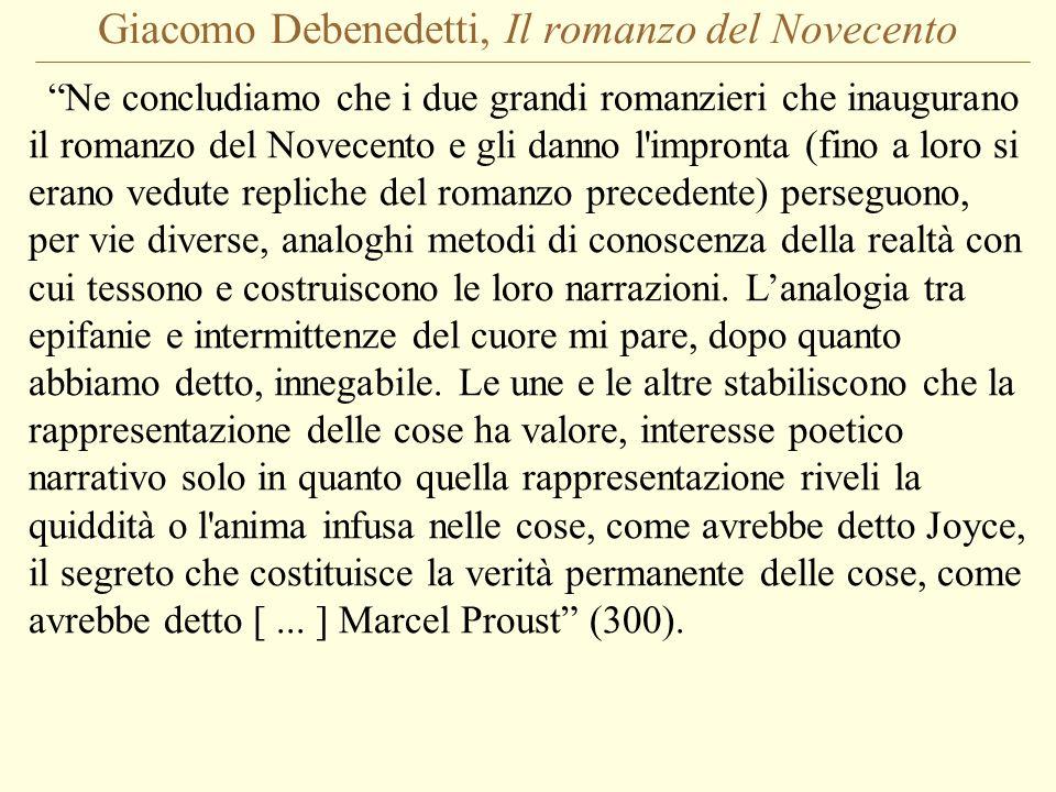 Giacomo Debenedetti, Il romanzo del Novecento Ne concludiamo che i due grandi romanzieri che inaugurano il romanzo del Novecento e gli danno l'impront