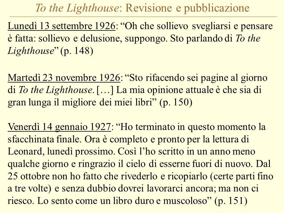 To the Lighthouse: Revisione e pubblicazione Lunedì 13 settembre 1926: Oh che sollievo svegliarsi e pensare è fatta: sollievo e delusione, suppongo. S