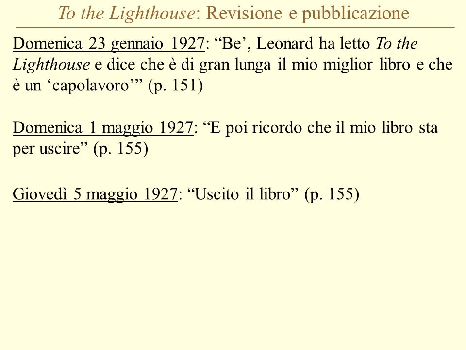 To the Lighthouse: Revisione e pubblicazione Domenica 23 gennaio 1927: Be, Leonard ha letto To the Lighthouse e dice che è di gran lunga il mio miglio