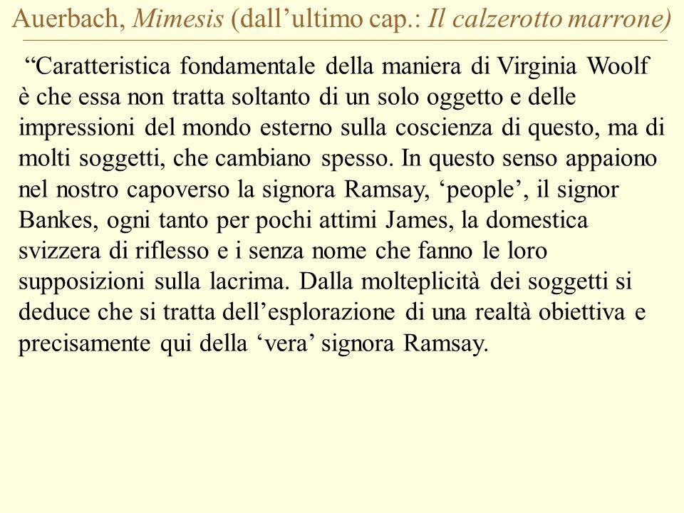 Auerbach, Mimesis (dallultimo cap.: Il calzerotto marrone) Caratteristica fondamentale della maniera di Virginia Woolf è che essa non tratta soltanto