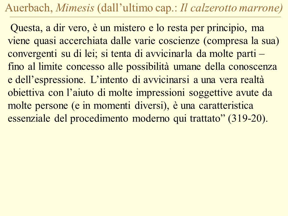 Auerbach, Mimesis (dallultimo cap.: Il calzerotto marrone) Questa, a dir vero, è un mistero e lo resta per principio, ma viene quasi accerchiata dalle