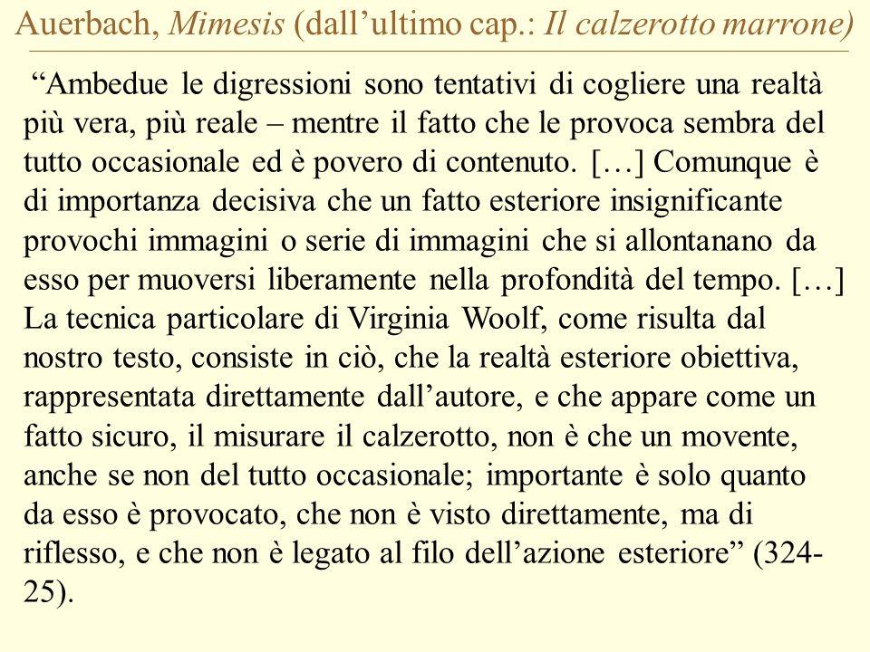 Auerbach, Mimesis (dallultimo cap.: Il calzerotto marrone) Ambedue le digressioni sono tentativi di cogliere una realtà più vera, più reale – mentre i