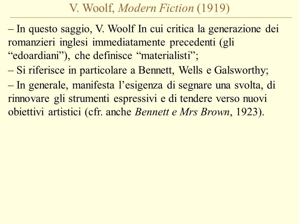 V. Woolf, Modern Fiction (1919) – In questo saggio, V. Woolf In cui critica la generazione dei romanzieri inglesi immediatamente precedenti (gli edoar