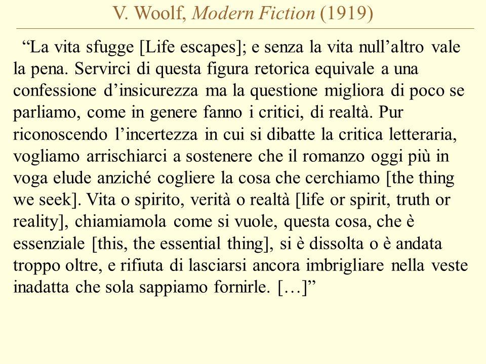 V. Woolf, Modern Fiction (1919) La vita sfugge [Life escapes]; e senza la vita nullaltro vale la pena. Servirci di questa figura retorica equivale a u