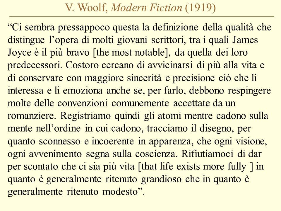 V. Woolf, Modern Fiction (1919) Ci sembra pressappoco questa la definizione della qualità che distingue lopera di molti giovani scrittori, tra i quali