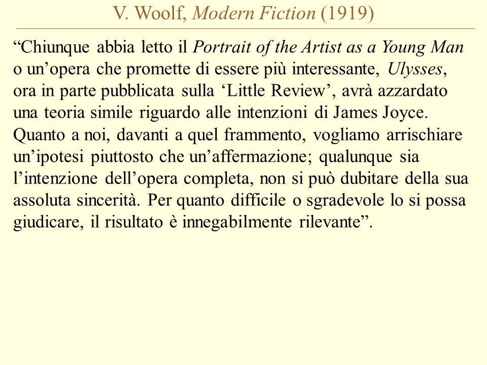 V. Woolf, Modern Fiction (1919) Chiunque abbia letto il Portrait of the Artist as a Young Man o unopera che promette di essere più interessante, Ulyss