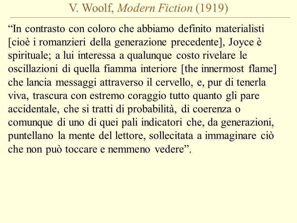 V. Woolf, Modern Fiction (1919) In contrasto con coloro che abbiamo definito materialisti [cioè i romanzieri della generazione precedente], Joyce è sp