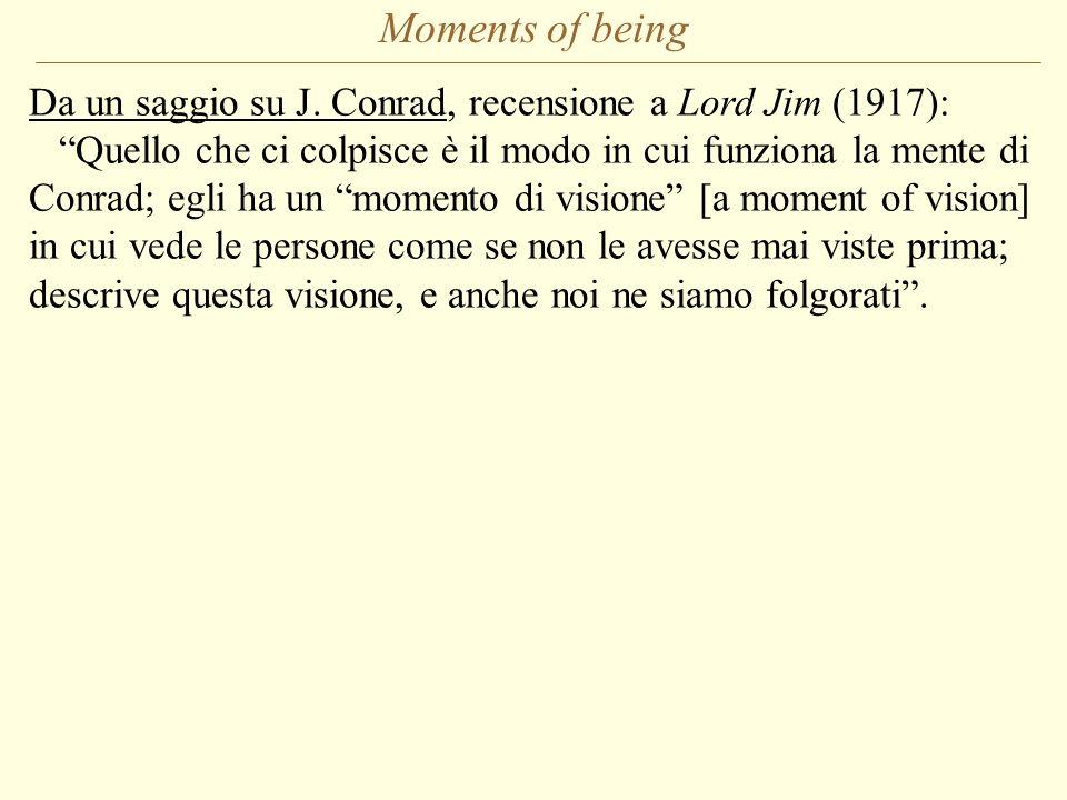 Moments of being Da un saggio su J. Conrad, recensione a Lord Jim (1917): Quello che ci colpisce è il modo in cui funziona la mente di Conrad; egli ha