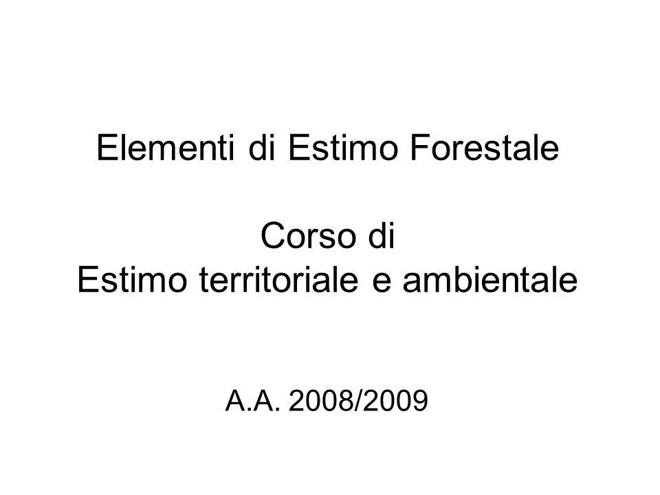 Elementi di Estimo Forestale Corso di Estimo territoriale e ambientale A.A. 2008/2009