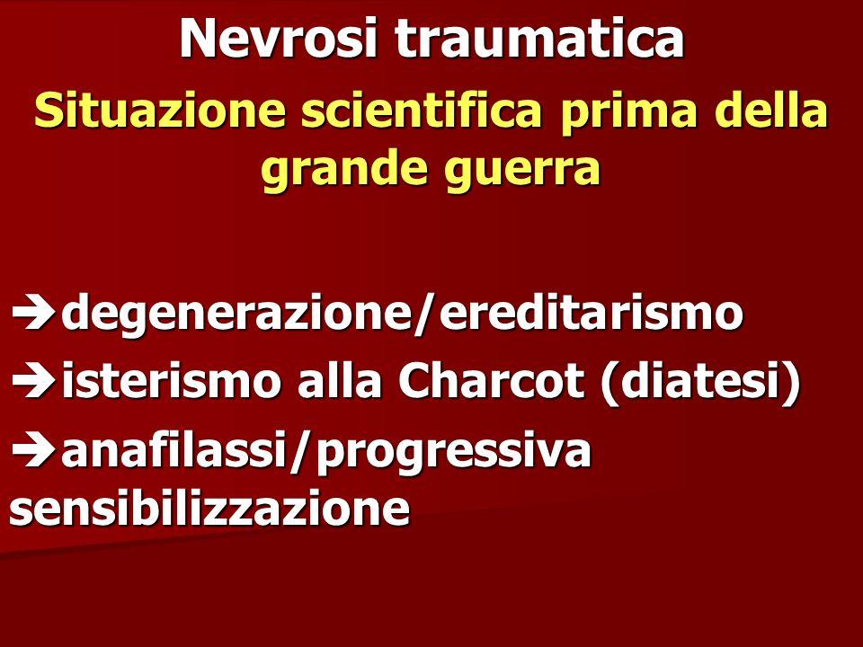 Nevrosi traumatica Situazione scientifica prima della grande guerra degenerazione/ereditarismo degenerazione/ereditarismo isterismo alla Charcot (diat