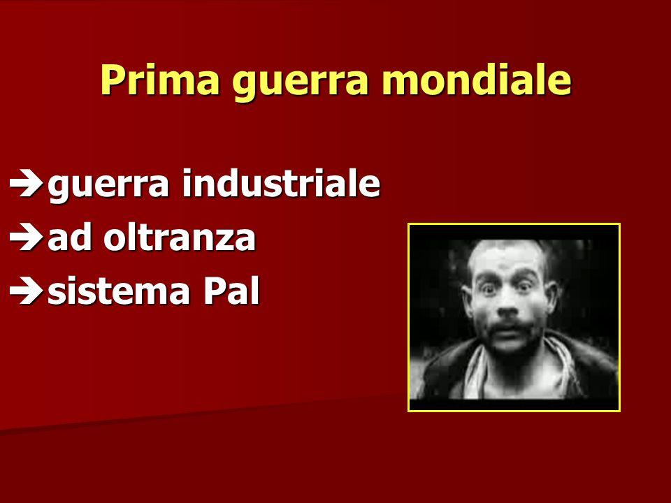Prima guerra mondiale guerra industriale guerra industriale ad oltranza ad oltranza sistema Pal sistema Pal