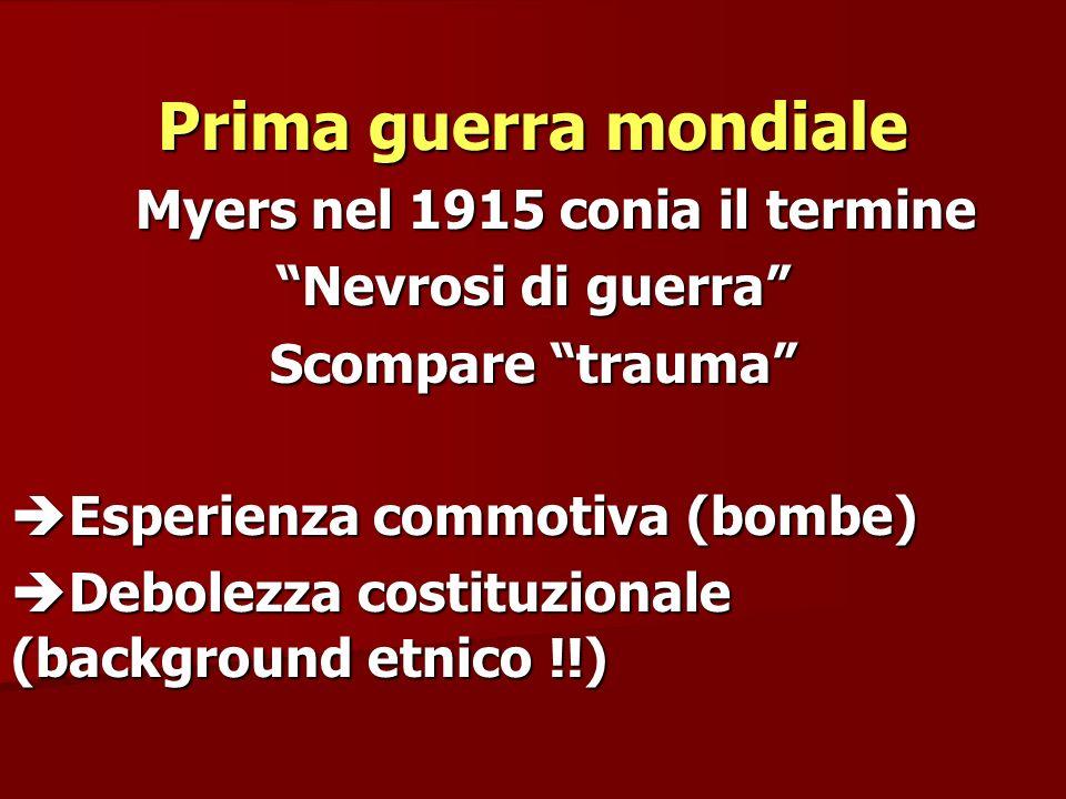 Prima guerra mondiale Myers nel 1915 conia il termine Myers nel 1915 conia il termine Nevrosi di guerra Scompare trauma Esperienza commotiva (bombe) E