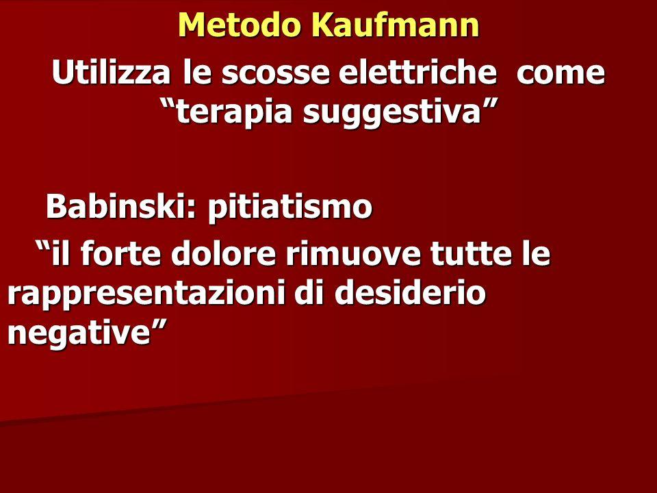 Metodo Kaufmann Utilizza le scosse elettriche come terapia suggestiva Babinski: pitiatismo Babinski: pitiatismo il forte dolore rimuove tutte le rappr