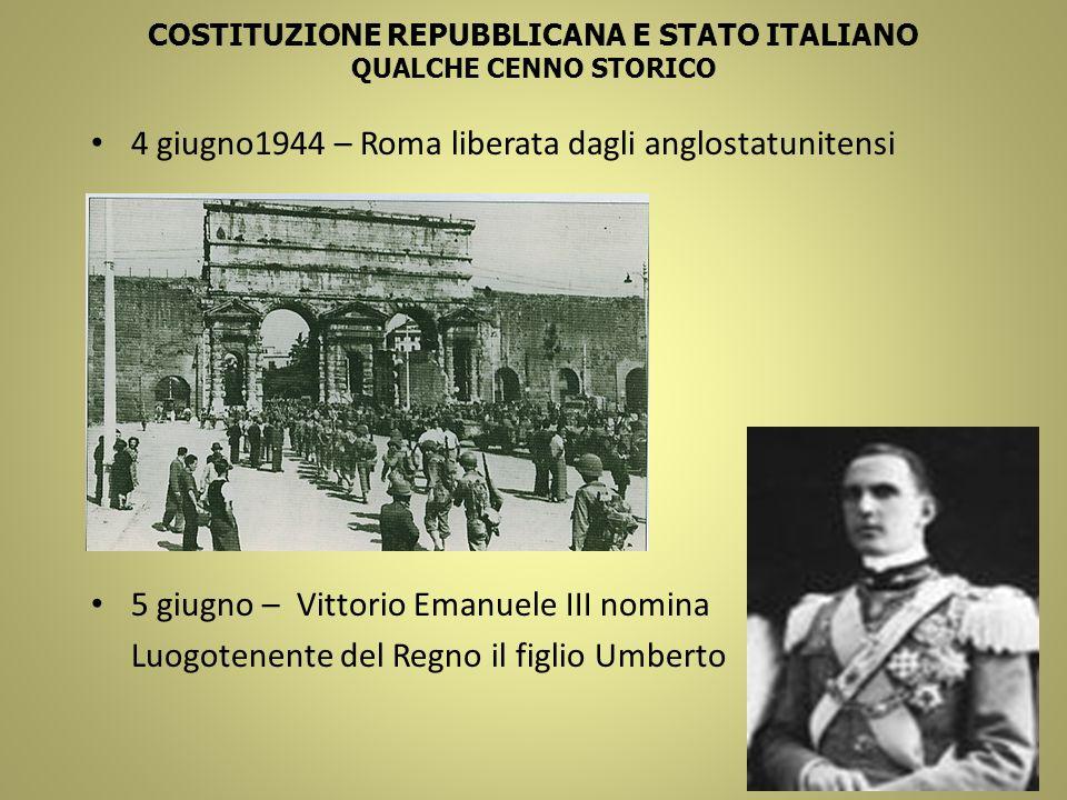 4 giugno1944 – Roma liberata dagli anglostatunitensi 5 giugno – Vittorio Emanuele III nomina Luogotenente del Regno il figlio Umberto