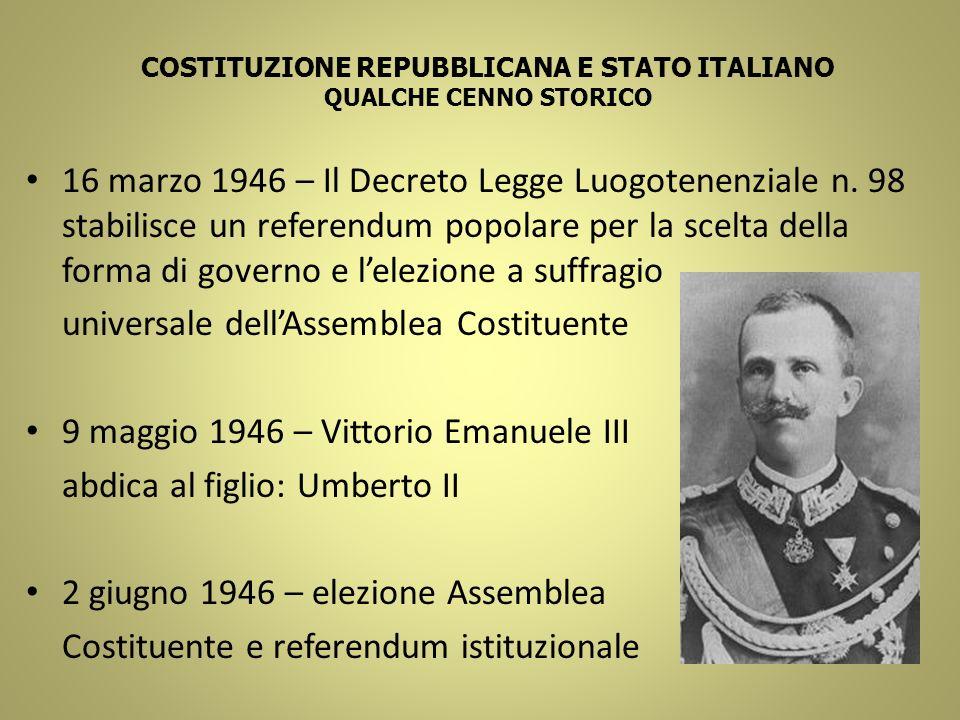 COSTITUZIONE REPUBBLICANA E STATO ITALIANO QUALCHE CENNO STORICO 16 marzo 1946 – Il Decreto Legge Luogotenenziale n. 98 stabilisce un referendum popol