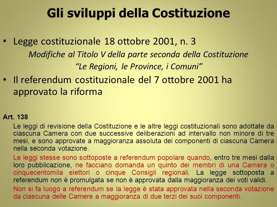 Gli sviluppi della Costituzione Legge costituzionale 18 ottobre 2001, n. 3 Modifiche al Titolo V della parte seconda della Costituzione Le Regioni, le