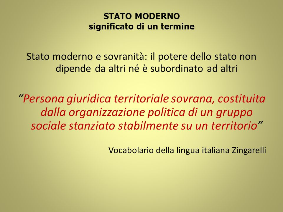STATO MODERNO significato di un termine Stato moderno e sovranità: il potere dello stato non dipende da altri né è subordinato ad altri Persona giurid