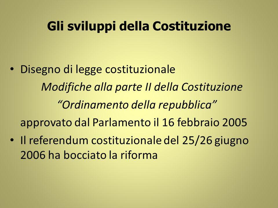 Gli sviluppi della Costituzione Disegno di legge costituzionale Modifiche alla parte II della Costituzione Ordinamento della repubblica approvato dal