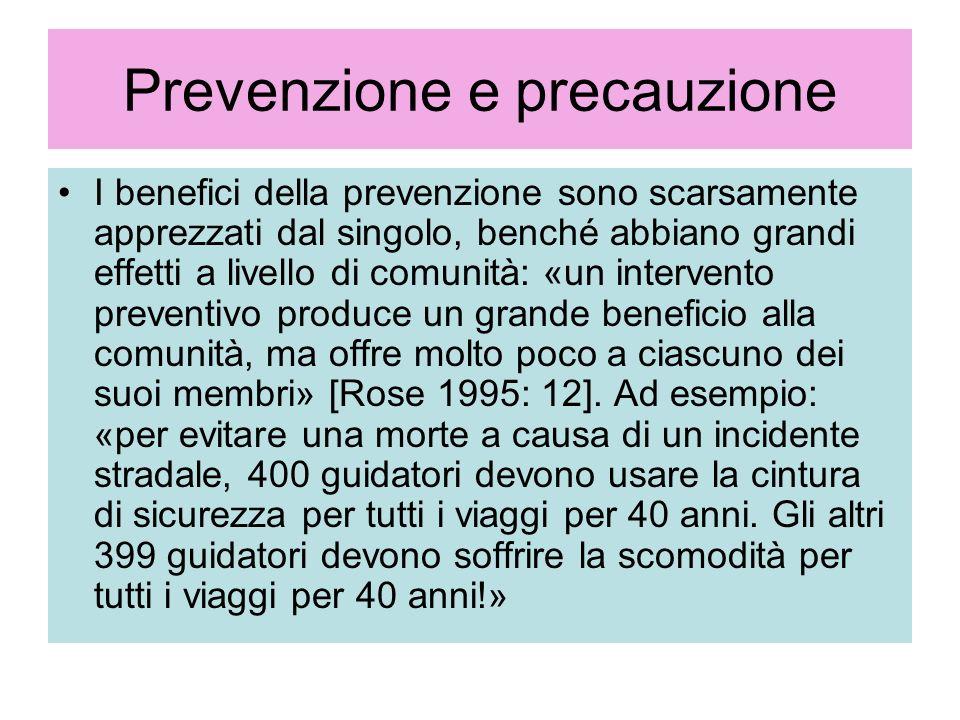Prevenzione e precauzione La più grande difficoltà delle strategie preventive si determina non a fronte dei grandi rischi, ma quando un numero elevato di persone sono esposte a un piccolo rischio.