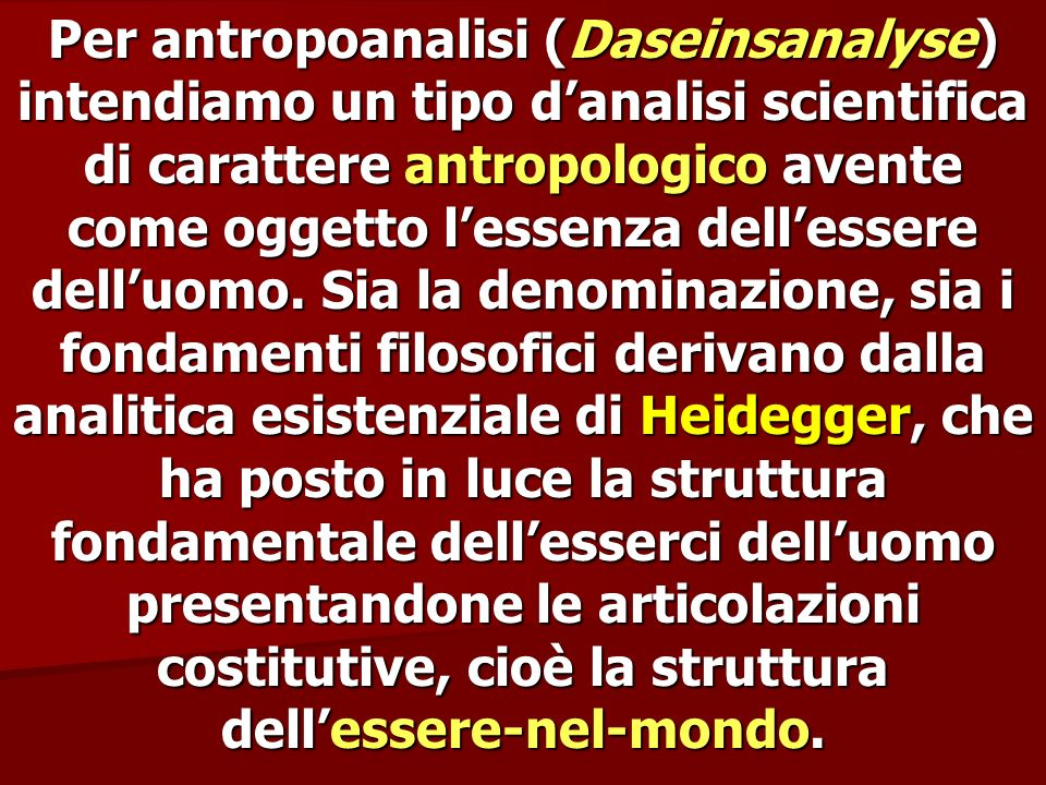 Per antropoanalisi (Daseinsanalyse) intendiamo un tipo danalisi scientifica di carattere antropologico avente come oggetto lessenza dellessere delluom