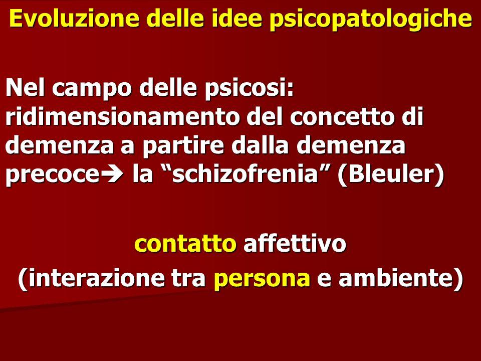 Evoluzione delle idee psicopatologiche Nel campo delle psicosi: ridimensionamento del concetto di demenza a partire dalla demenza precoce la schizofre