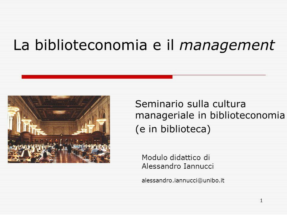 1 La biblioteconomia e il management Seminario sulla cultura manageriale in biblioteconomia (e in biblioteca) Modulo didattico di Alessandro Iannucci