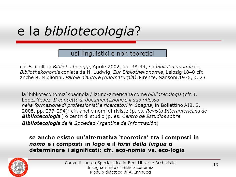 Corso di Laurea Specialistica in Beni Librari e Archivistici Insegnamento di Biblioteconomia Modulo didattico di A. Iannucci 13 e la bibliotecologia?