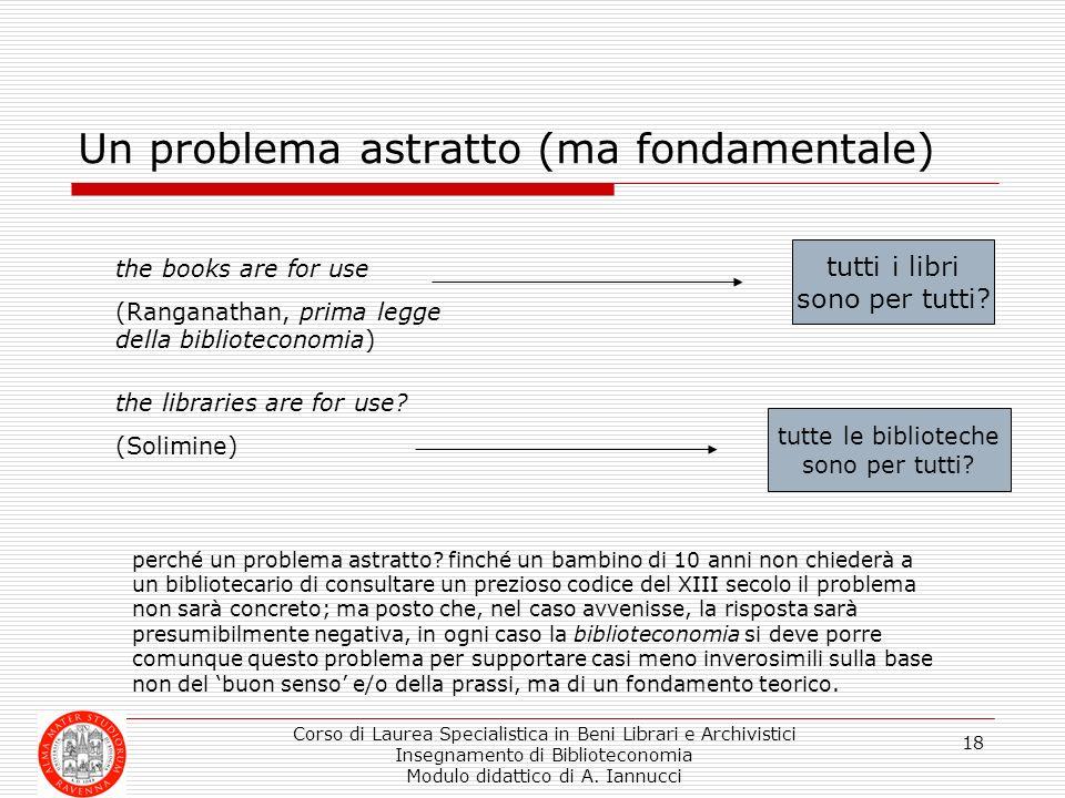 Corso di Laurea Specialistica in Beni Librari e Archivistici Insegnamento di Biblioteconomia Modulo didattico di A. Iannucci 18 Un problema astratto (