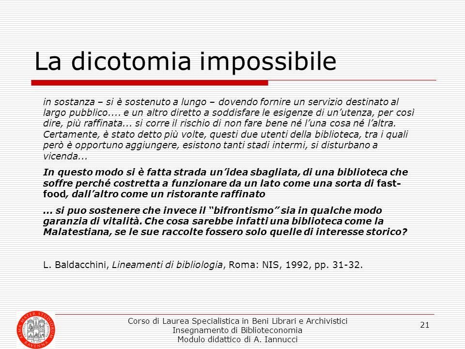 Corso di Laurea Specialistica in Beni Librari e Archivistici Insegnamento di Biblioteconomia Modulo didattico di A. Iannucci 21 La dicotomia impossibi