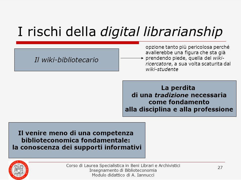 Corso di Laurea Specialistica in Beni Librari e Archivistici Insegnamento di Biblioteconomia Modulo didattico di A. Iannucci 27 I rischi della digital