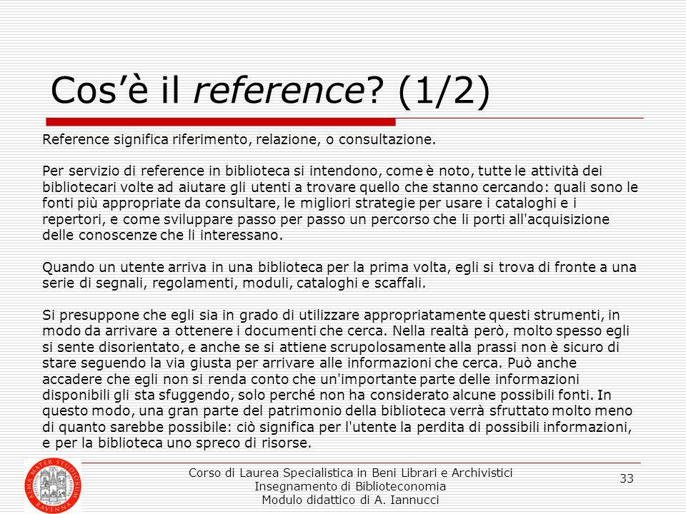 Corso di Laurea Specialistica in Beni Librari e Archivistici Insegnamento di Biblioteconomia Modulo didattico di A. Iannucci 33 Cosè il reference? (1/