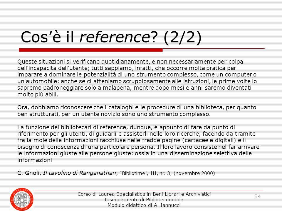 Corso di Laurea Specialistica in Beni Librari e Archivistici Insegnamento di Biblioteconomia Modulo didattico di A. Iannucci 34 Cosè il reference? (2/