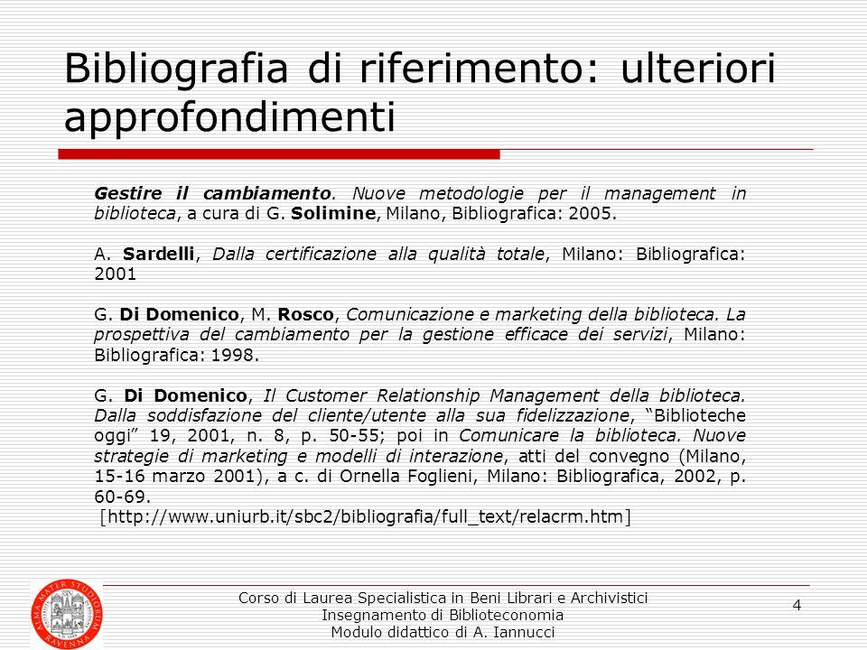 Corso di Laurea Specialistica in Beni Librari e Archivistici Insegnamento di Biblioteconomia Modulo didattico di A. Iannucci 4 Bibliografia di riferim