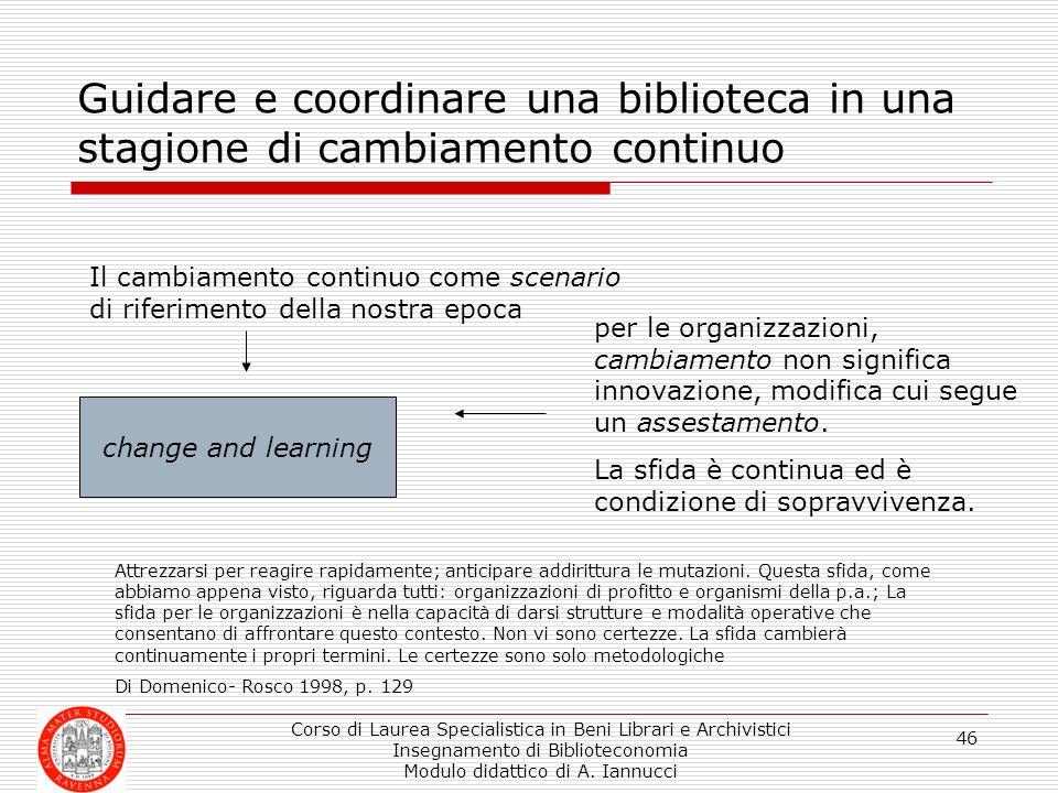 Corso di Laurea Specialistica in Beni Librari e Archivistici Insegnamento di Biblioteconomia Modulo didattico di A. Iannucci 46 Guidare e coordinare u