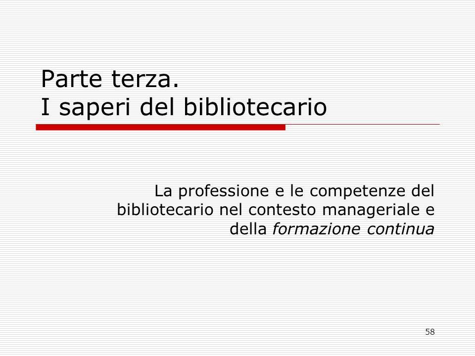 58 Parte terza. I saperi del bibliotecario La professione e le competenze del bibliotecario nel contesto manageriale e della formazione continua