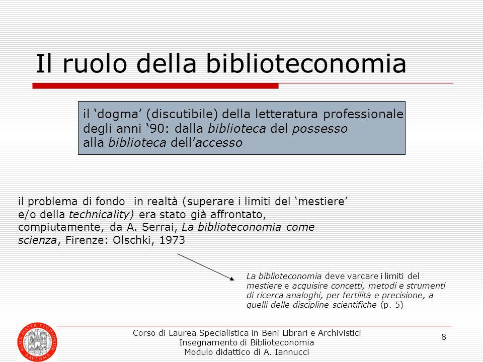 Corso di Laurea Specialistica in Beni Librari e Archivistici Insegnamento di Biblioteconomia Modulo didattico di A. Iannucci 8 Il ruolo della bibliote