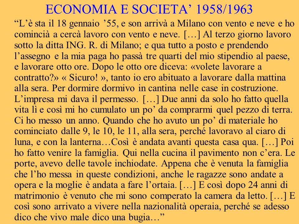 ECONOMIA E SOCIETA 1958/1963 Lè sta il 18 gennaio 55, e son arrivà a Milano con vento e neve e ho comincià a cercà lavoro con vento e neve. […] Al ter
