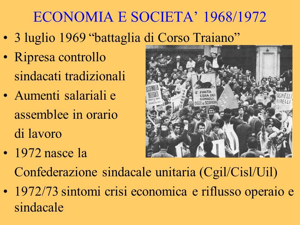 ECONOMIA E SOCIETA 1968/1972 3 luglio 1969 battaglia di Corso Traiano Ripresa controllo sindacati tradizionali Aumenti salariali e assemblee in orario