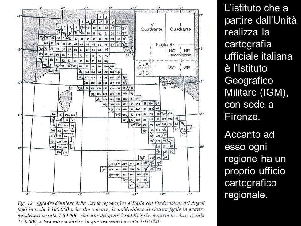 Listituto che a partire dallUnità realizza la cartografia ufficiale italiana è lIstituto Geografico Militare (IGM), con sede a Firenze. Accanto ad ess